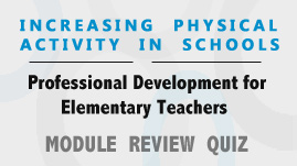 Increasing Physical Activity in Schools Review Quiz