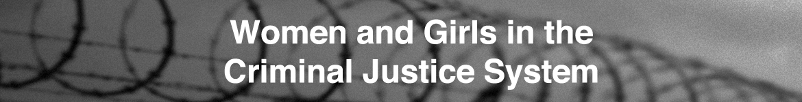 Women and Girls in the Criminal Justice System