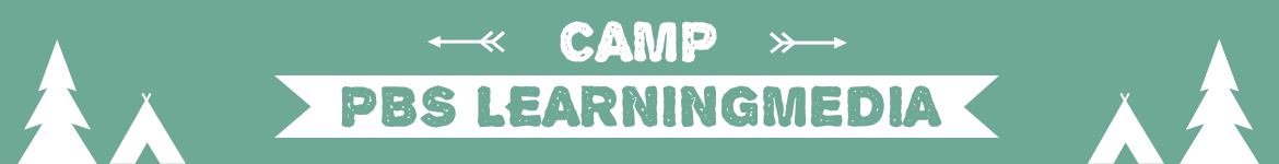 Camp PBS LearningMedia!