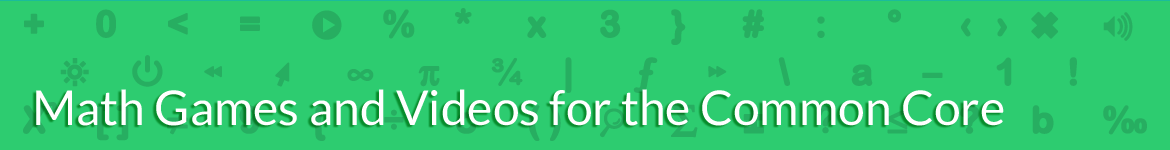 Math Games and Videos for the Common Core